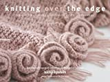 Epstein, Nicky: Knitting Over the Edge: Unique Ribs  Cords  Appliques  Colors  Nouveau - The Second Essential Collection of Over 350 Decorative Borders