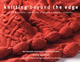Epstein, Nicky: Knitting Beyond the Edge: Cuffs & Collars*Necklines*Corners & Edges*Closures - The Essential Collection of Decorative Finishes