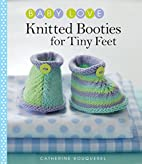 Knitted Booties for Tiny Feet (Baby Love) by…