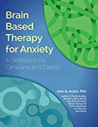 Brain Based Therapy for Anxiety: Workbook…