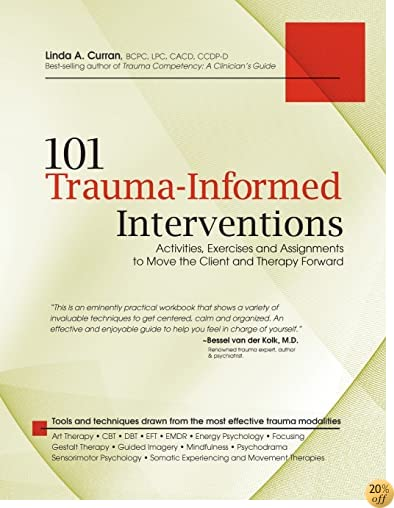 T101 Trauma-Informed Interventions: Activities, Exercises and Assignments to Move the Client and Therapy Forward