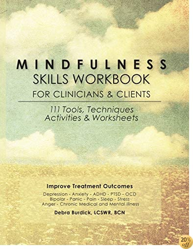 TMindfulness Skills Workbook for Clinicians and Clients: 111 Tools, Techniques, Activities & Worksheets