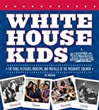 The White House Kids: The Perks, Pleasures,&hellip;