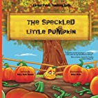 The Speckled Little Pumpkin by Mary Beth…