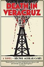 Death in Veracruz: A Novel by Héctor…