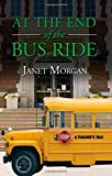 Janet Morgan: At the End of the Bus Ride - A Teacher's Tale