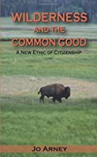 Wilderness and the Common Good: A New Ethic…