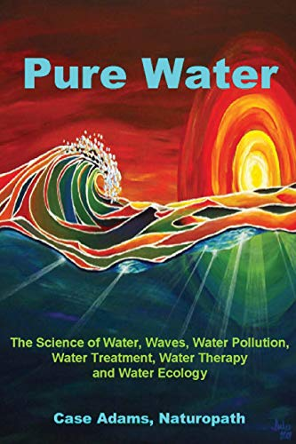 pure-water-the-science-of-water-waves-water-pollution-water-treatment-water-therapy-and-water-ecology