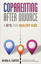 Co Parenting After Divorce: A GPS For…