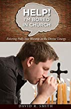 Help! I'm Bored in Church: Entering Fully…