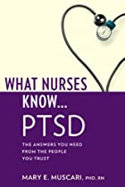 What Nurses Know ... PTSD by Mary E Muscari