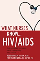 What nurses know-- HIV/AIDS by Rose Farnan