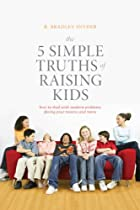 The 5 Simple Truths of Raising Kids: How to…