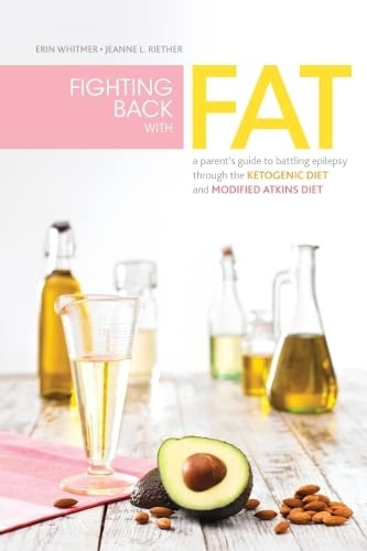 fighting-back-with-fat-a-guide-to-battling-epilepsy-through-the-ketogenic-diet-and-modified-atkins-diet