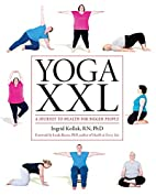 Yoga XXL: A Journey to Health For Larger…