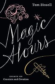Magic Hours: Essays on Creators and Creation…