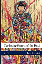 Gardening Secrets of the Dead by Lee Herrick