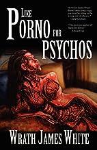 Like Porno for Psychos by Wrath James White
