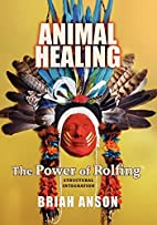Animal Healing: The Power of Rolfing by…