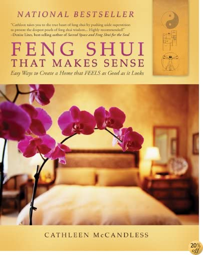 TFeng Shui that Makes Sense - Easy Ways to Create a Home that FEELS as Good as it Looks