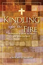 Kindling for the Fire: Meditations to Warm…
