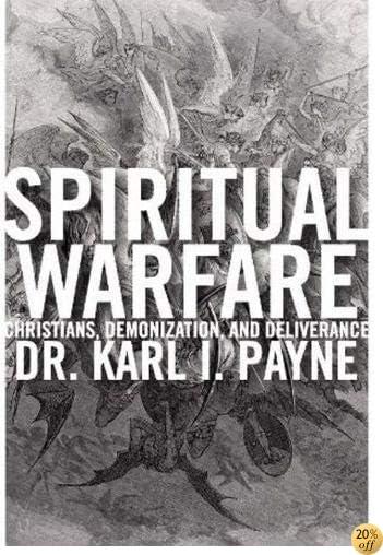 TSpiritual Warfare: Christians, Demonization and Deliverance