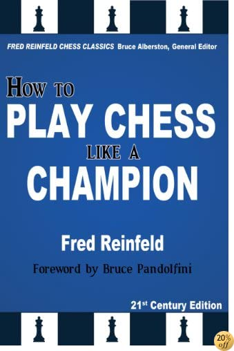 How to Play Chess like a Champion, 21st Century Edition (Fred Reinfeld Chess Classics)