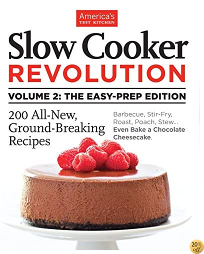 TSlow Cooker Revolution Volume 2: The Easy-Prep Edition: 200 All-New, Ground-Breaking Recipes