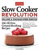 Slow Cooker Revolution Volume 2 by Editors…