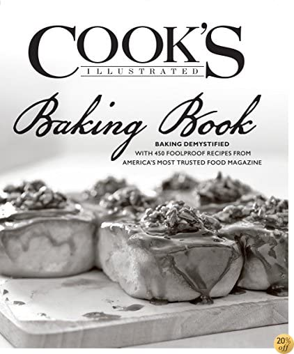 TCook's Illustrated Baking Book: Baking Demystified with 450 Foolproof Recipes from America's Most Trusted Food Magazine