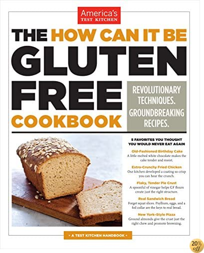 TThe How Can It Be Gluten Free Cookbook: Revolutionary Techniques. Groundbreaking Recipes.