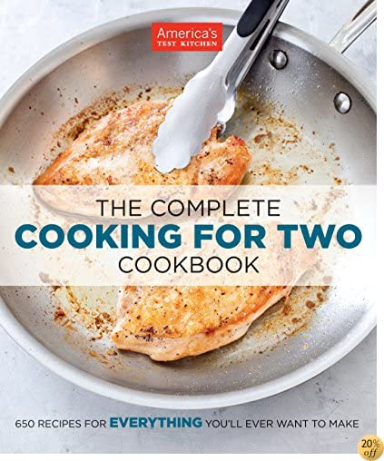 TThe Complete Cooking for Two Cookbook: 650 Recipes for Everything You'll Ever Want to Make