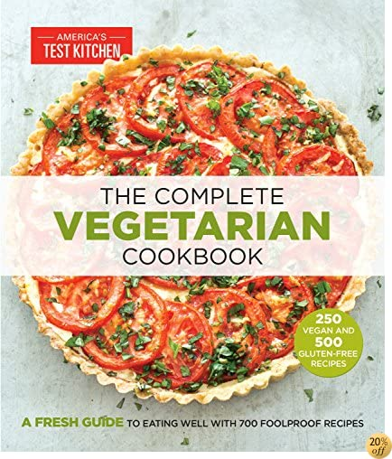 TThe Complete Vegetarian Cookbook: A Fresh Guide to Eating Well With 700 Foolproof Recipes
