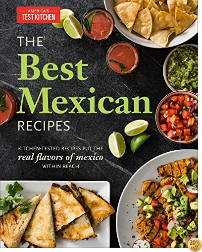 TThe Best Mexican Recipes: Kitchen-Tested Recipes Put the Real Flavors of Mexico Within Reach
