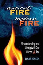 Ancient Fire, Modern Fire: Understanding and…