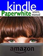 Paperwhite Users Manual: The Ultimate Kindle…