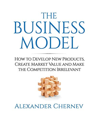 the-business-model-how-to-develop-new-products-create-market-value-and-make-the-competition-irrelevant
