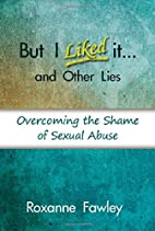 But I Liked It...and Other Lies by Roxanne…