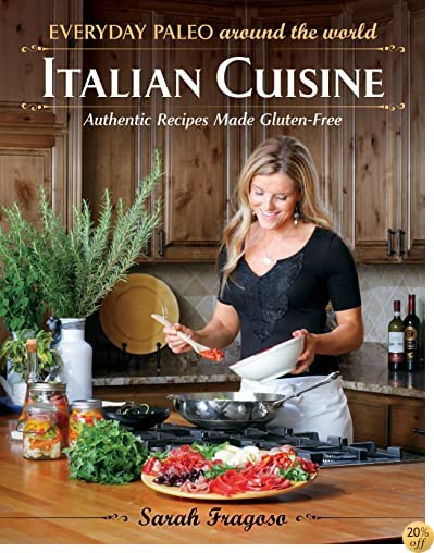 TEveryday Paleo Around the World: Italian Cuisine: Authentic Recipes Made Gluten-Free
