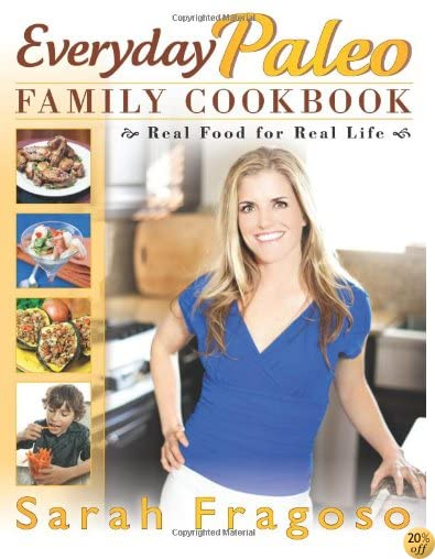 TEveryday Paleo Family Cookbook: Real Food for Real Life