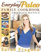 Everyday Paleo Family Cookbook: Real Food…