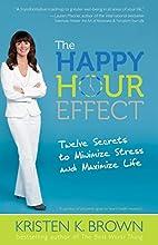 The Happy Hour Effect: Twelve Secrets to…
