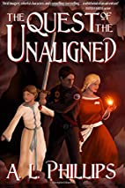 The Quest of the Unaligned by A. L. Phillips