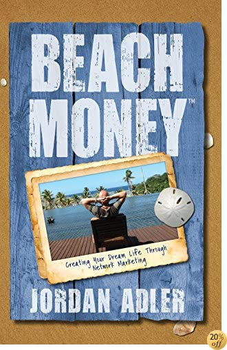 TBeach Money: Creating Your Dream Life Through Network Marketing