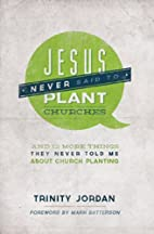 Jesus Never Said to Plant Churches: And…