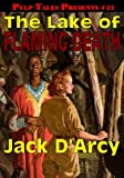 D'Arcy, Jack: Pulp Tales Presents #23: The Lake of Flaming Death