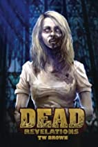 Dead: Revelations by TW Brown
