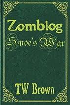 Zomblog: Snoe's War (Volume 5) by TW Brown