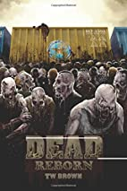 DEAD: Reborn (Volume 7) by TW Brown