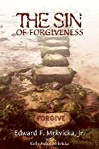 The Sin of Forgiveness by Jr. Edward F.…